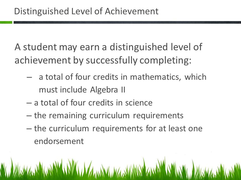 Distinguished Level of Achievement A student may earn a distinguished level of achievement by successfully completing: – a total of four credits in ma