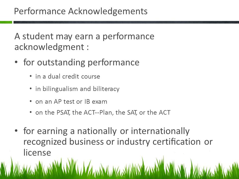 Performance Acknowledgements A student may earn a performance acknowledgment : for outstanding performance in a dual credit course in bilingualism and