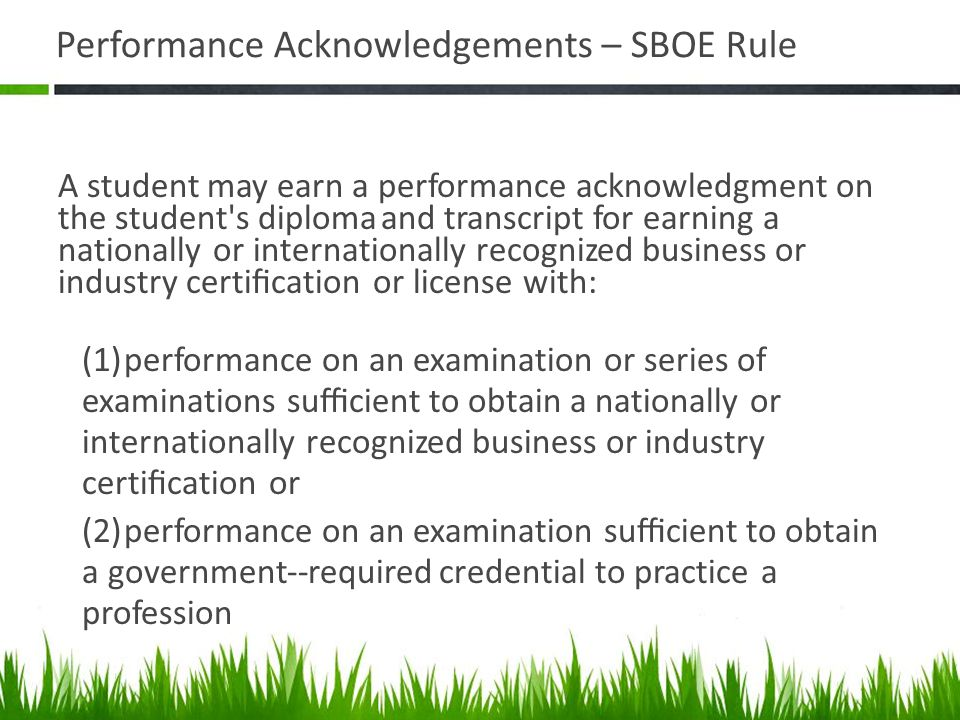 Performance Acknowledgements – SBOE Rule A student may earn a performance acknowledgment on the student's diploma and transcript for earning a nationa