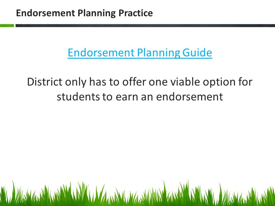 Endorsement Planning Practice Endorsement Planning Guide District only has to offer one viable option for students to earn an endorsement
