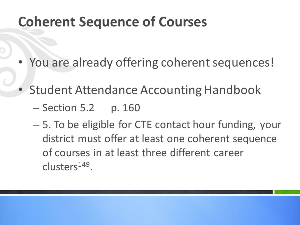 Coherent Sequence of Courses You are already offering coherent sequences! Student Attendance Accounting Handbook – Section 5.2 p. 160 – 5. To be eligi