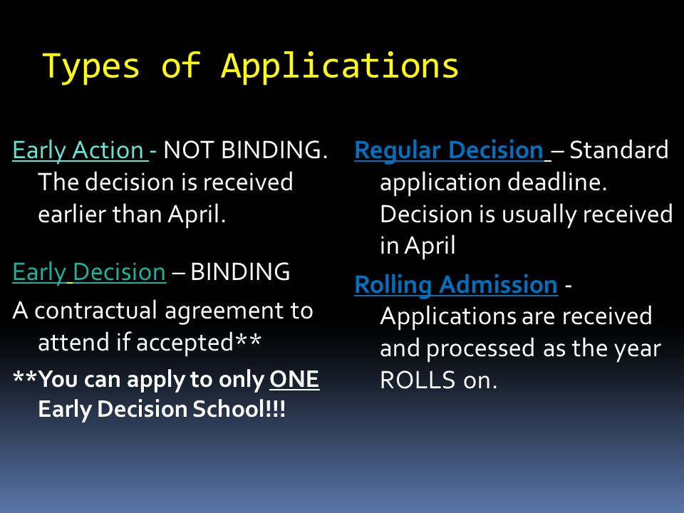 Types of Applications Early Action - NOT BINDING. The decision is received earlier than April.