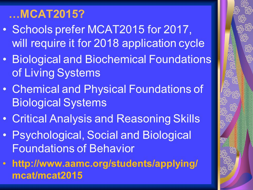 …MCAT2015? Schools prefer MCAT2015 for 2017, will require it for 2018 application cycle Biological and Biochemical Foundations of Living Systems Chemi