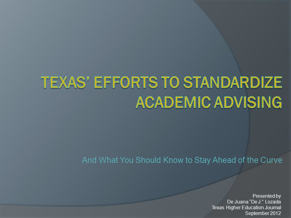 And What You Should Know to Stay Ahead of the Curve Presented by De Juana De J. Lozada Texas Higher Education Journal September 2012
