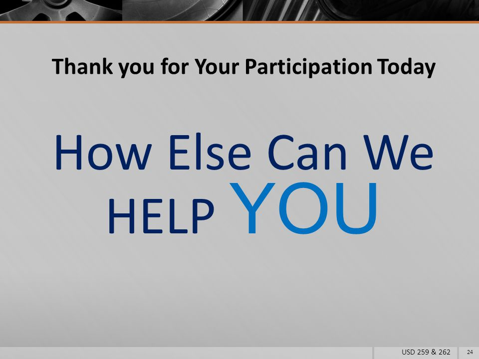Thank you for Your Participation Today How Else Can We HELP YOU USD 259 & 262 24