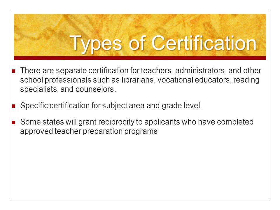Types of Certification There are separate certification for teachers, administrators, and other school professionals such as librarians, vocational ed