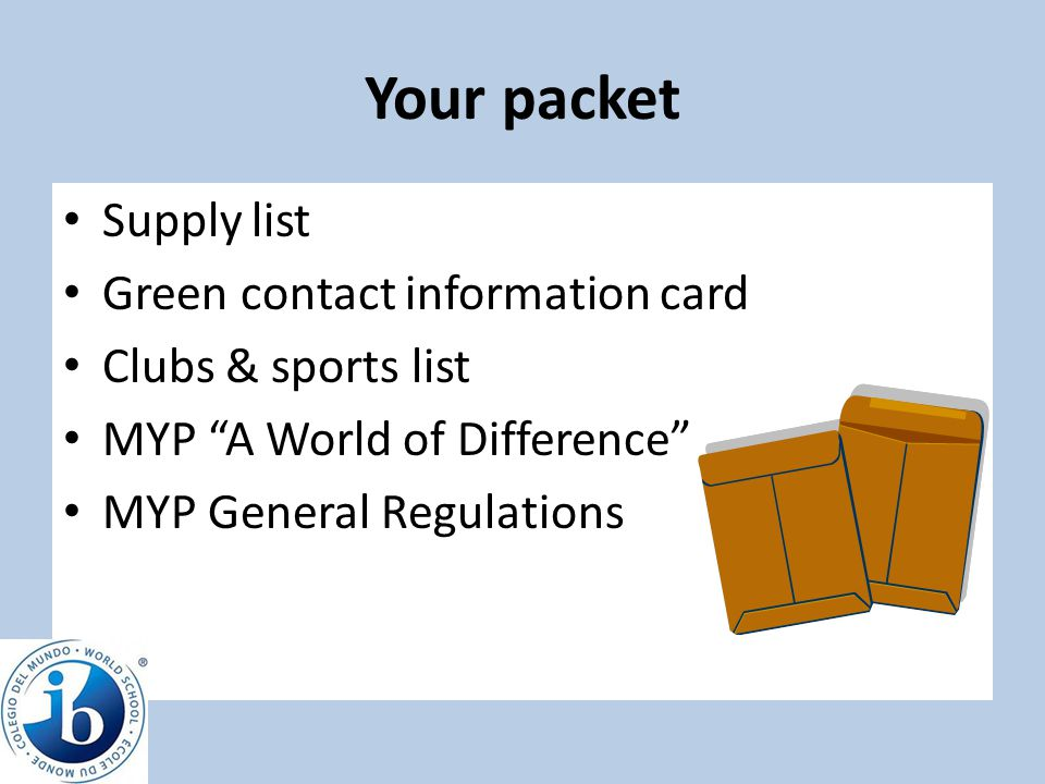"Your packet Supply list Green contact information card Clubs & sports list MYP ""A World of Difference"" MYP General Regulations"