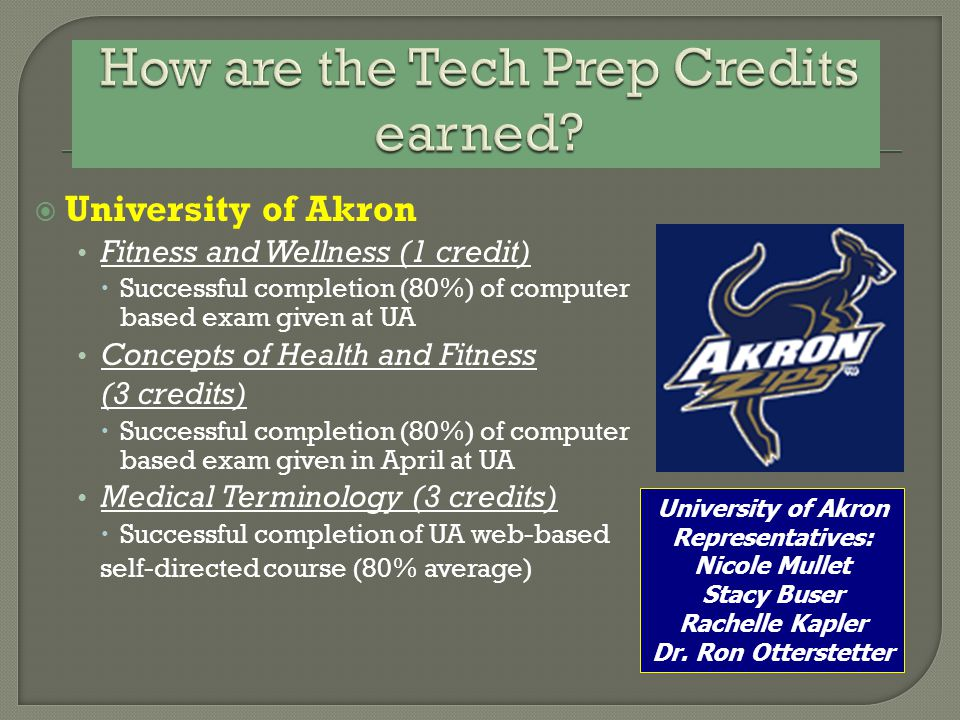  University of Akron Fitness and Wellness (1 credit)  Successful completion (80%) of computer based exam given at UA Concepts of Health and Fitness
