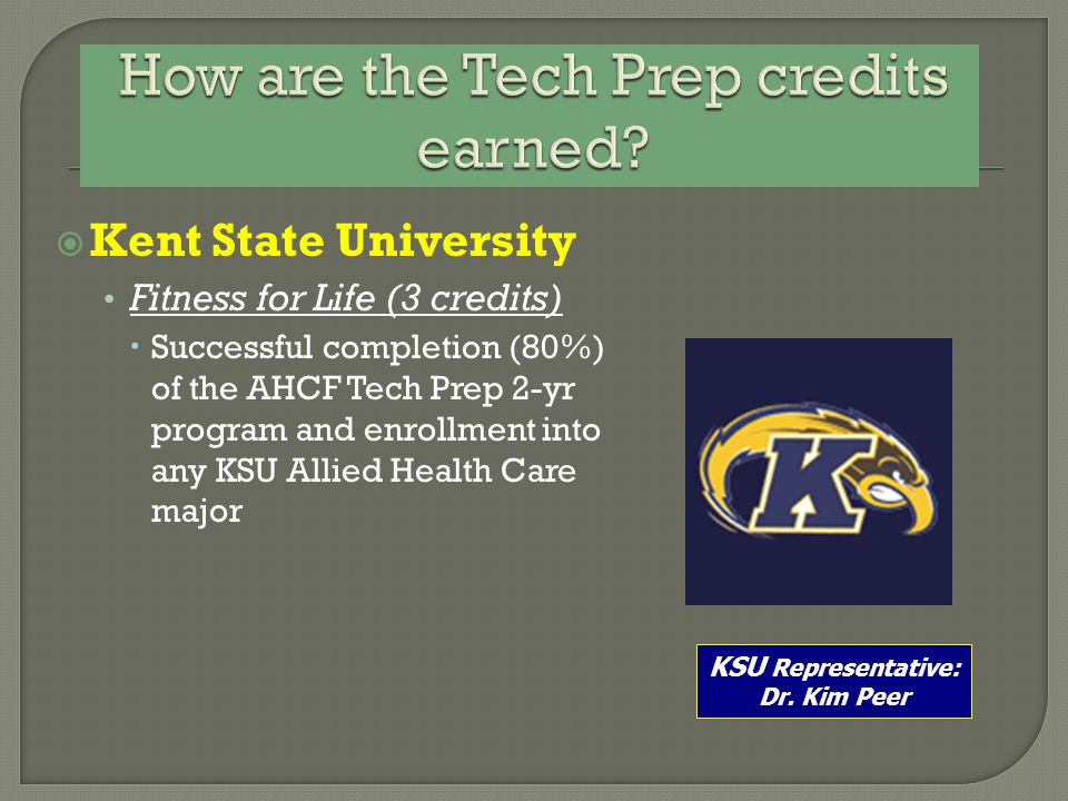  Kent State University Fitness for Life (3 credits)  Successful completion (80%) of the AHCF Tech Prep 2-yr program and enrollment into any KSU Alli