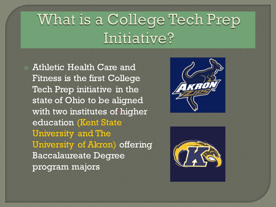 Athletic Health Care and Fitness is the first College Tech Prep initiative in the state of Ohio to be aligned with two institutes of higher educatio