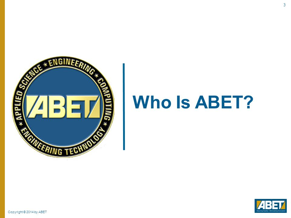 Copyright © 2014 by ABET 14 Organizational Structure Volunteer-Driven: 2,200+ Volunteers Board of Directors Nominated by member societies Provide strategic direction and plans Decide policy and procedures Approve criteria Board of Directors Nominated by member societies Provide strategic direction and plans Decide policy and procedures Approve criteria 4 Commissions ASAC, CAC, EAC, ETAC Make decisions on accreditation status Implement accreditation policies Propose changes to criteria 4 Commissions ASAC, CAC, EAC, ETAC Make decisions on accreditation status Implement accreditation policies Propose changes to criteria Program Evaluators Visit campuses Evaluate individual programs Make initial accreditation recommendations Face of ABET Program Evaluators Visit campuses Evaluate individual programs Make initial accreditation recommendations Face of ABET 100% of accreditation decisions are made by volunteers ABET Headquarters (Baltimore): ~40 full, part time staff