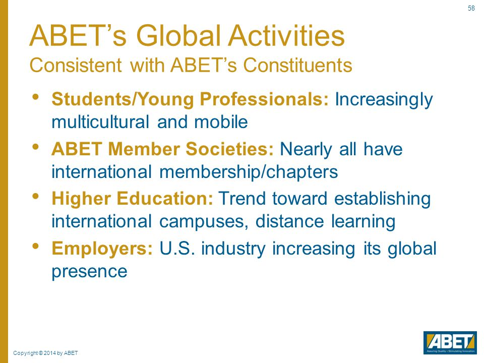 Copyright © 2014 by ABET 58 Students/Young Professionals: Increasingly multicultural and mobile ABET Member Societies: Nearly all have international m