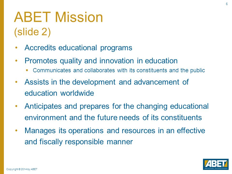 Copyright © 2014 by ABET 47 Each program must satisfy applicable program criteria that may, depending upon the commission, amplify:  Objectives  Outcomes  Curricular topics  Faculty qualifications Program Criteria