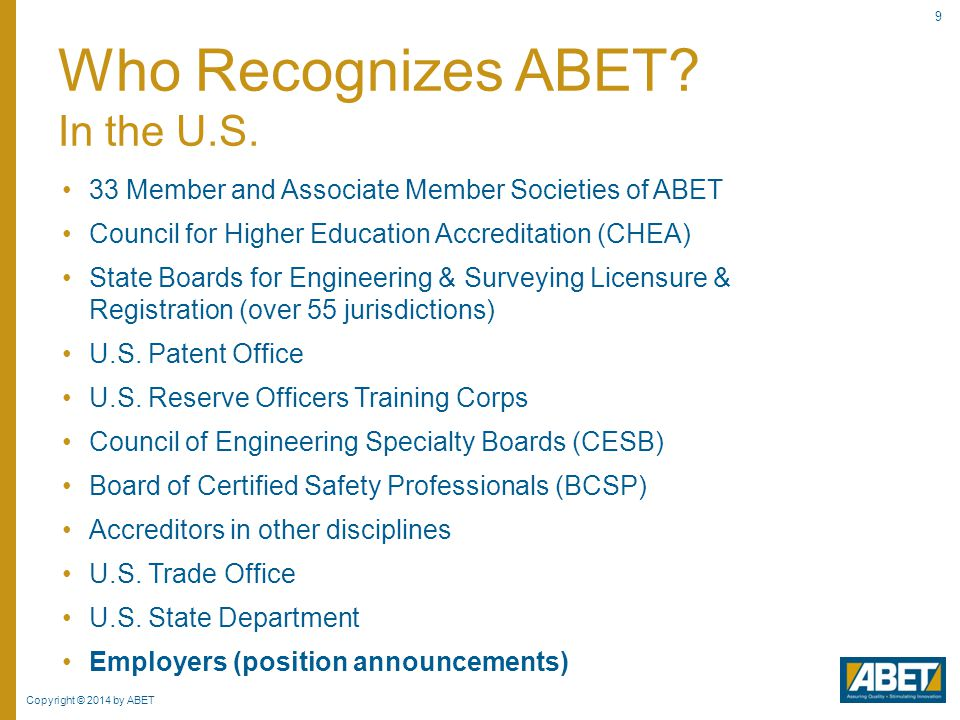 Copyright © 2014 by ABET 70 Ensure global program quality Contribute to technical education program delivery Individual professional development Gain best practice experience from programs other than one's own Influence academic conversation and relationship with industry Why Become an ABET Volunteer?