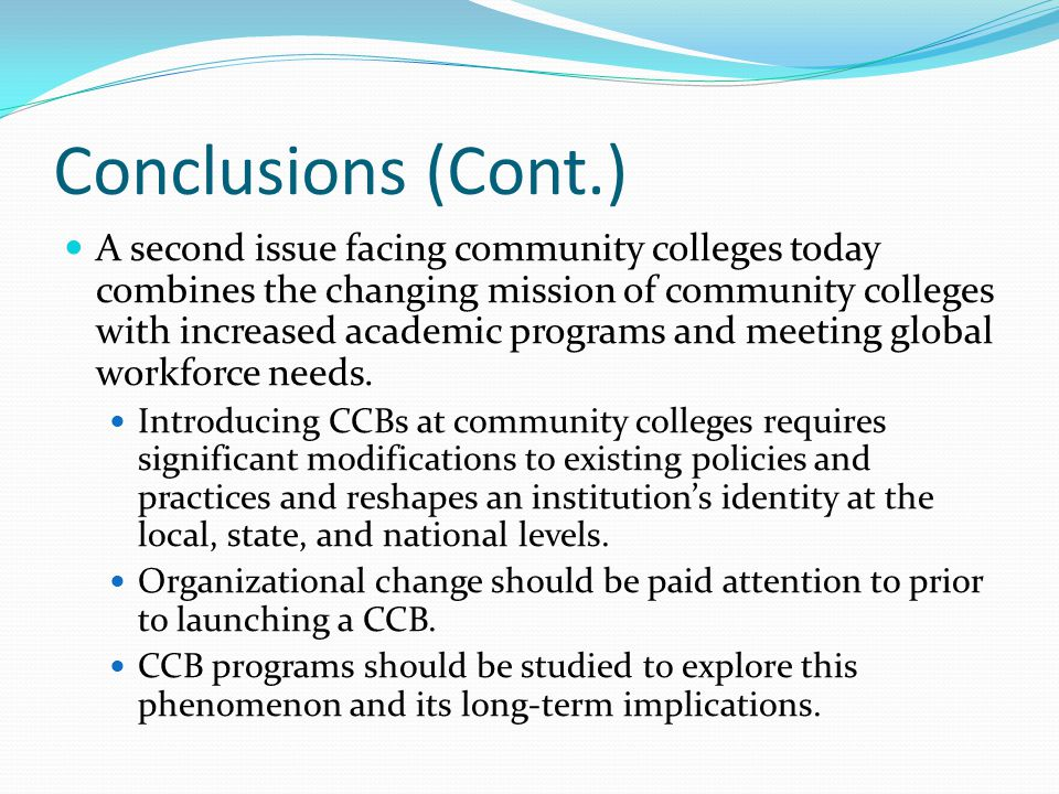 Conclusions (Cont.) A second issue facing community colleges today combines the changing mission of community colleges with increased academic programs and meeting global workforce needs.