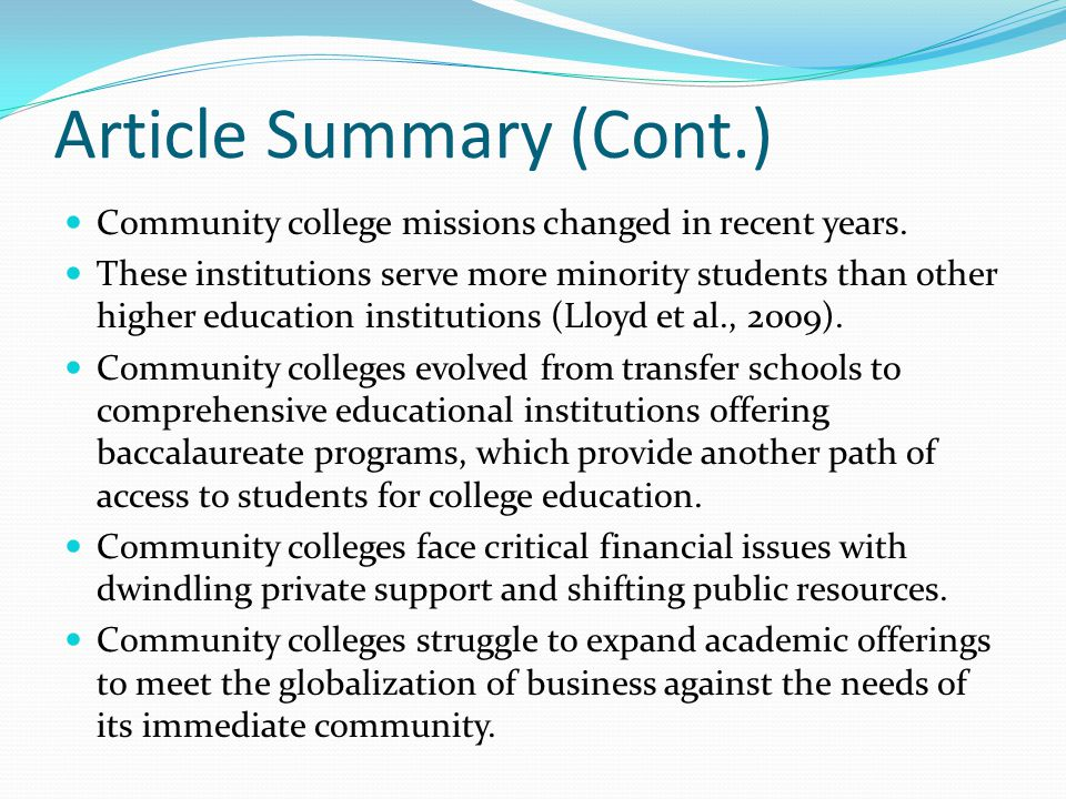 Article Summary (Cont.) Community college missions changed in recent years. These institutions serve more minority students than other higher educatio