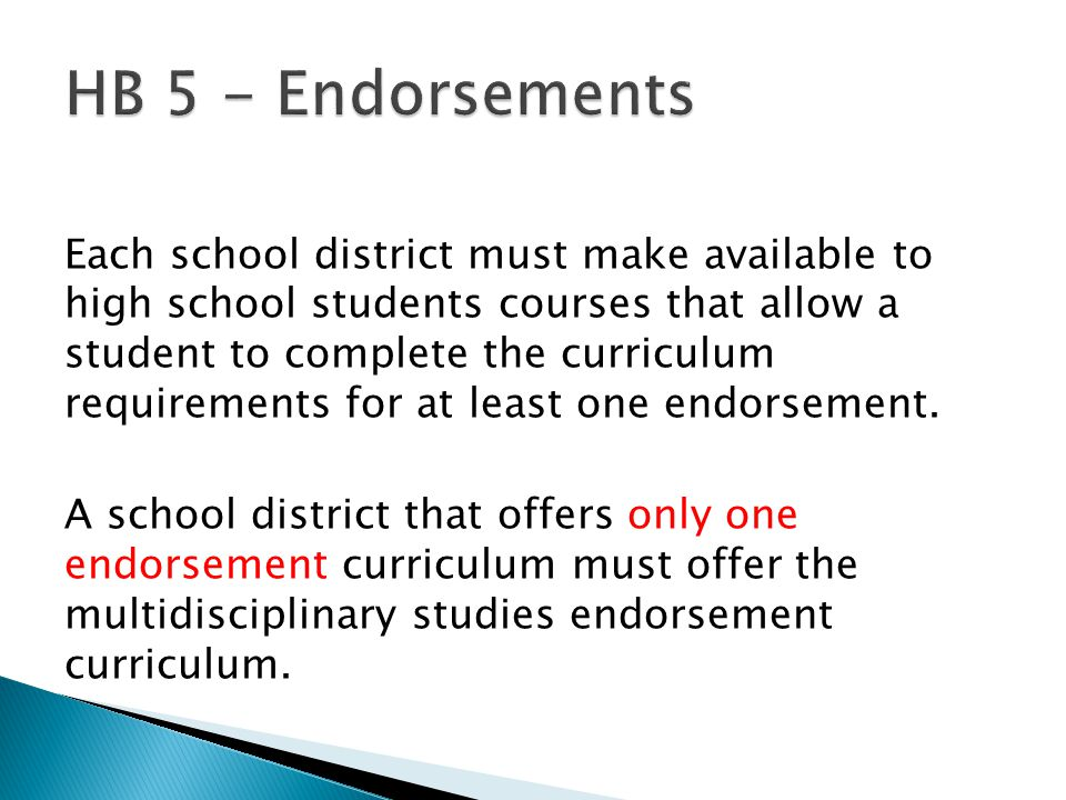 A student may earn an endorsement by successfully completing: 1)Curriculum requirements for the endorsement 2)Four credits in math 3)Four credits in science 4)Two additional elective credits