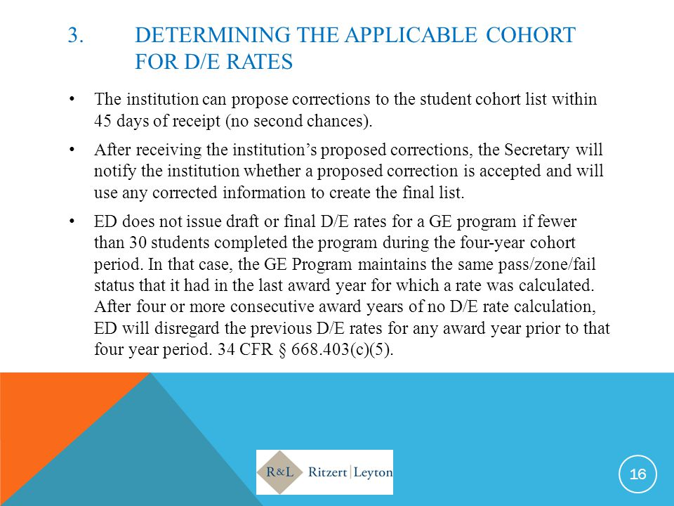 3.DETERMINING THE APPLICABLE COHORT FOR D/E RATES The institution can propose corrections to the student cohort list within 45 days of receipt (no sec
