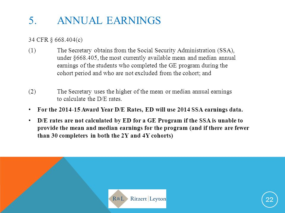 5.ANNUAL EARNINGS 34 CFR § 668.404(c) (1)The Secretary obtains from the Social Security Administration (SSA), under §668.405, the most currently avail