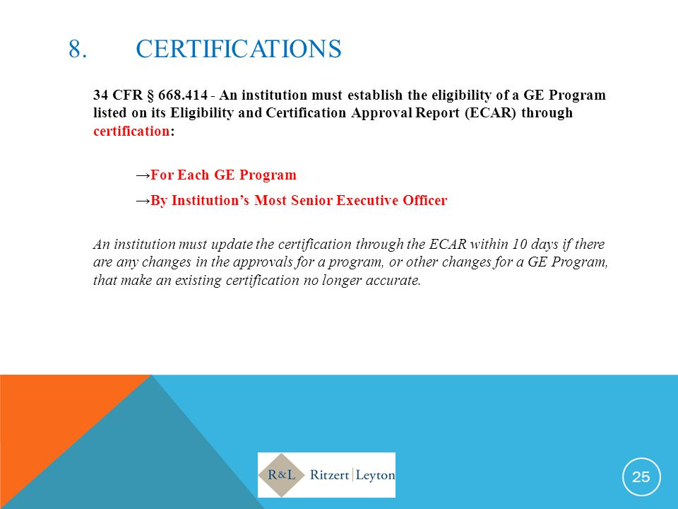 8.CERTIFICATIONS 34 CFR § 668.414 - An institution must establish the eligibility of a GE Program listed on its Eligibility and Certification Approval