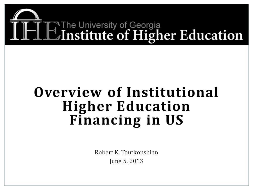 Overview of Institutional Higher Education Financing in US Robert K. Toutkoushian June 5, 2013