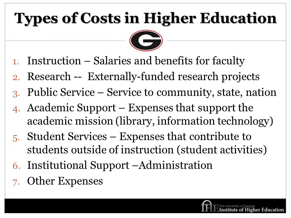 Types of Costs in Higher Education 1. Instruction – Salaries and benefits for faculty 2.