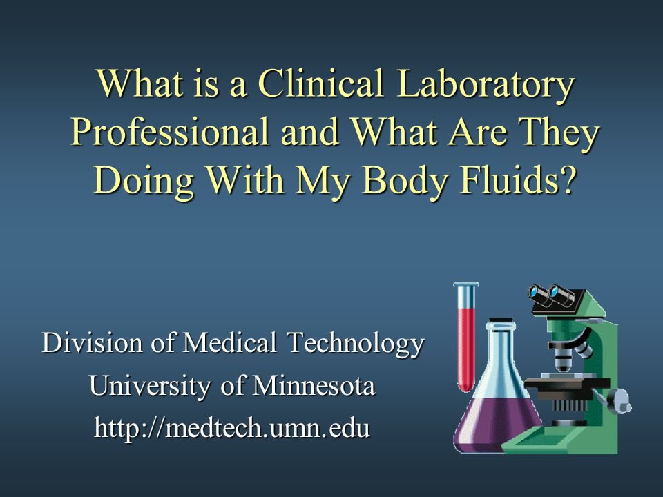 What is a Clinical Laboratory Professional and What Are They Doing With My Body Fluids.