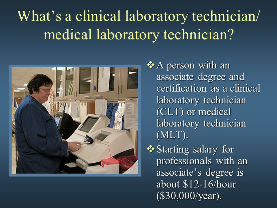 What's a clinical laboratory technician/ medical laboratory technician?  A person with an associate degree and certification as a clinical laboratory