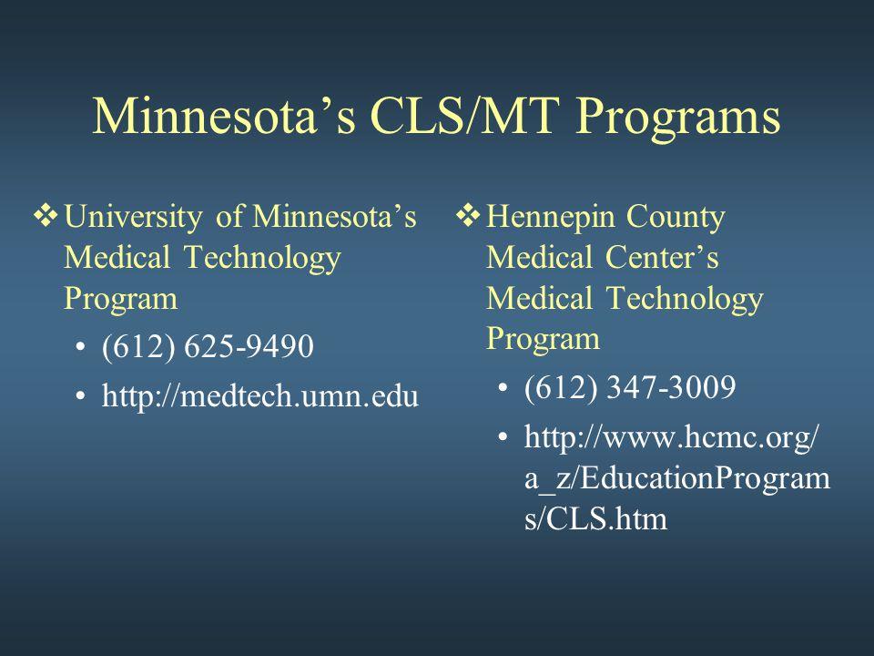 Minnesota's CLS/MT Programs  University of Minnesota's Medical Technology Program (612) 625-9490 http://medtech.umn.edu  Hennepin County Medical Center's Medical Technology Program (612) 347-3009 http://www.hcmc.org/ a_z/EducationProgram s/CLS.htm
