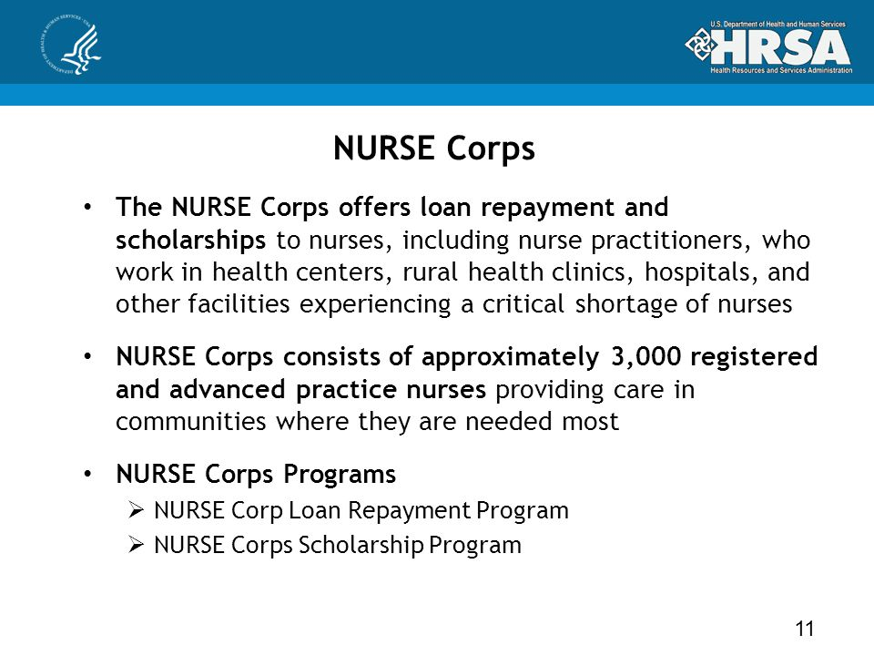 NURSE Corps The NURSE Corps offers loan repayment and scholarships to nurses, including nurse practitioners, who work in health centers, rural health