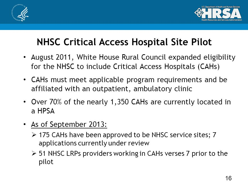 NHSC Critical Access Hospital Site Pilot 16 August 2011, White House Rural Council expanded eligibility for the NHSC to include Critical Access Hospit