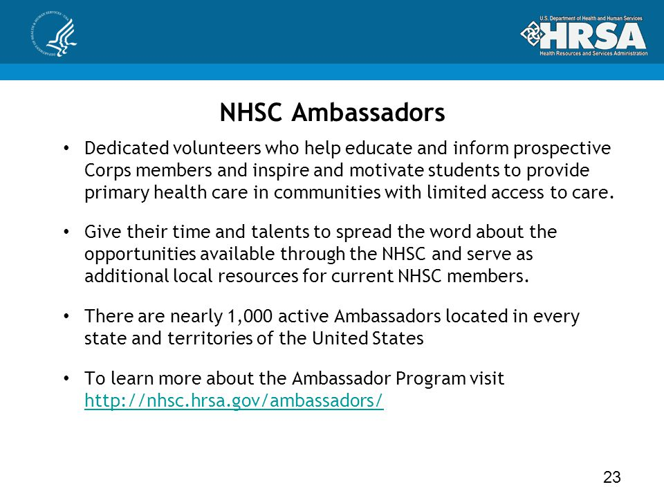 NHSC Ambassadors 23 Dedicated volunteers who help educate and inform prospective Corps members and inspire and motivate students to provide primary he