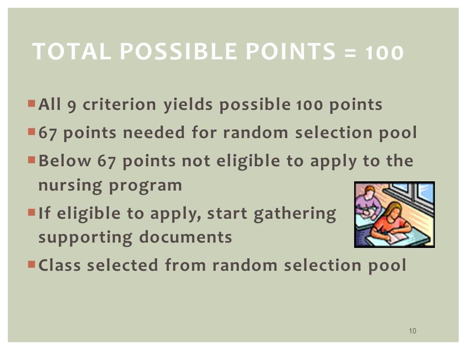 10 TOTAL POSSIBLE POINTS = 100  All 9 criterion yields possible 100 points  67 points needed for random selection pool  Below 67 points not eligibl