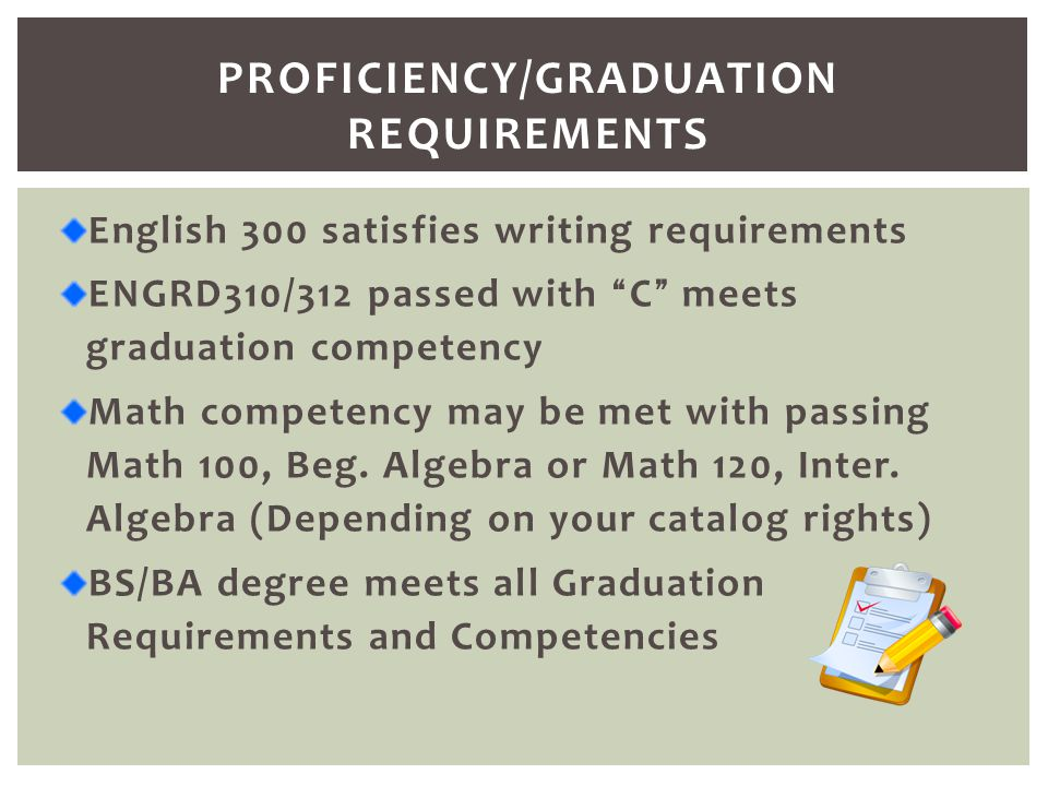 "English 300 satisfies writing requirements ENGRD310/312 passed with "" C "" meets graduation competency Math competency may be met with passing Math 100"