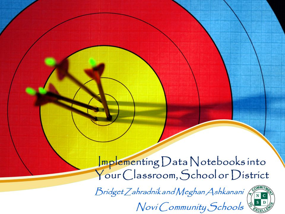 Implementing Data Notebooks into Your Classroom, School or District Bridget Zahradnik and Meghan Ashkanani Novi Community Schools