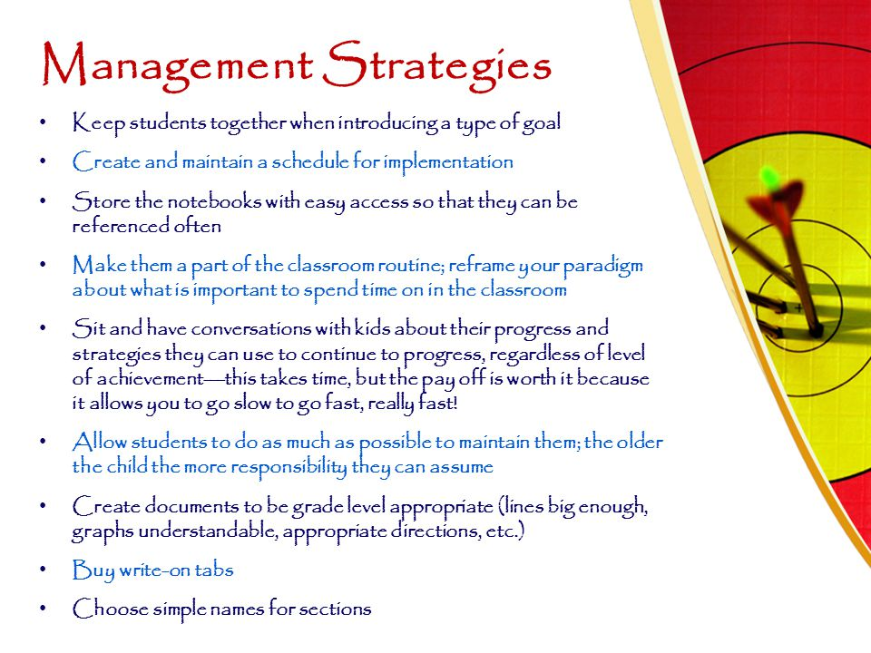 Management Strategies Keep students together when introducing a type of goal Create and maintain a schedule for implementation Store the notebooks wit