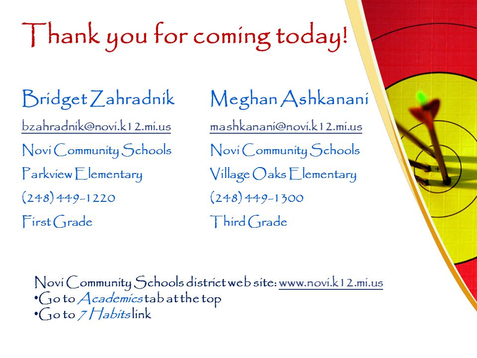 Thank you for coming today! Bridget Zahradnik bzahradnik@novi.k12.mi.us Novi Community Schools Parkview Elementary (248) 449-1220 First Grade Meghan A