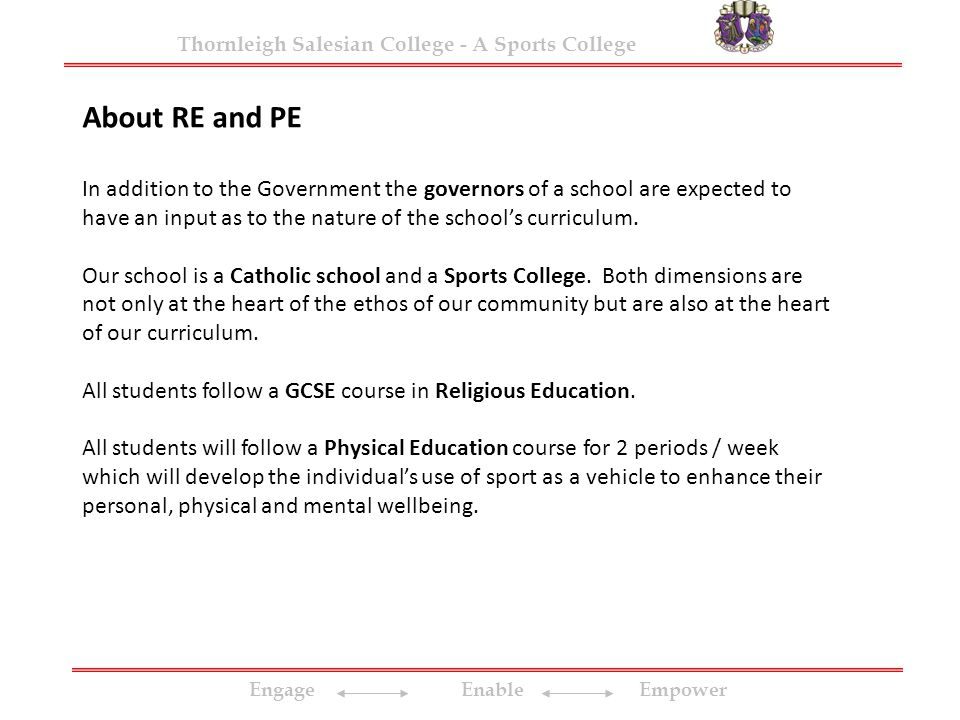 Engage Enable Empower Thornleigh Salesian College - A Sports College About RE and PE In addition to the Government the governors of a school are expected to have an input as to the nature of the school's curriculum.