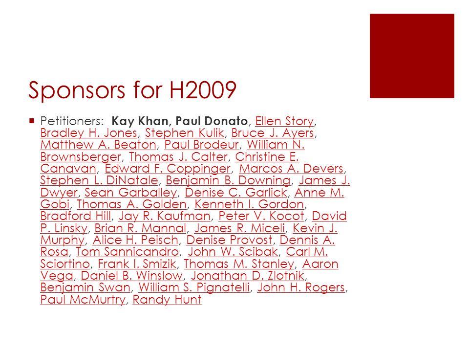 Sponsors for H2009  Petitioners: Kay Khan, Paul Donato, Ellen Story, Bradley H. Jones, Stephen Kulik, Bruce J. Ayers, Matthew A. Beaton, Paul Brodeur