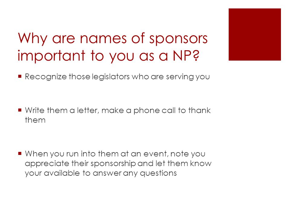 Why are names of sponsors important to you as a NP?  Recognize those legislators who are serving you  Write them a letter, make a phone call to than