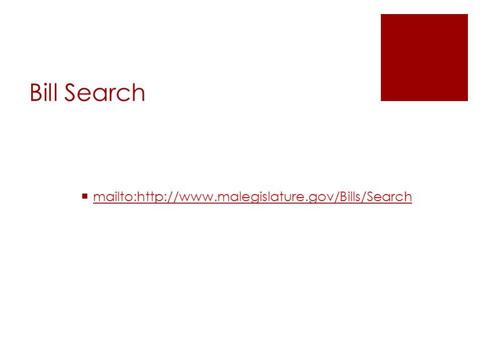 Bill Search  mailto:http://www.malegislature.gov/Bills/Search mailto:http://www.malegislature.gov/Bills/Search