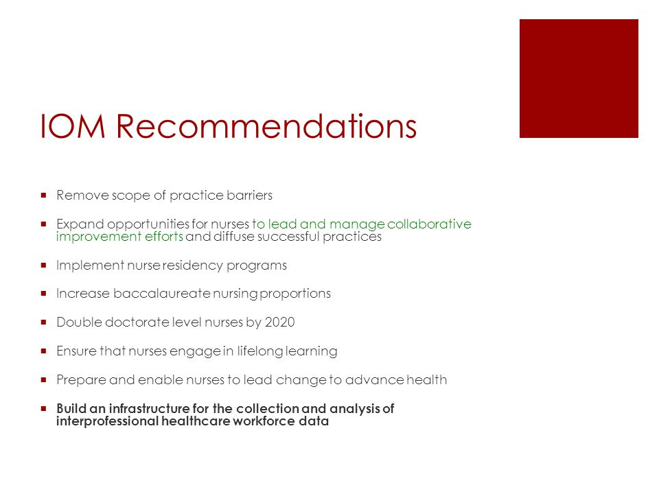 IOM Recommendations  Remove scope of practice barriers  Expand opportunities for nurses to lead and manage collaborative improvement efforts and dif
