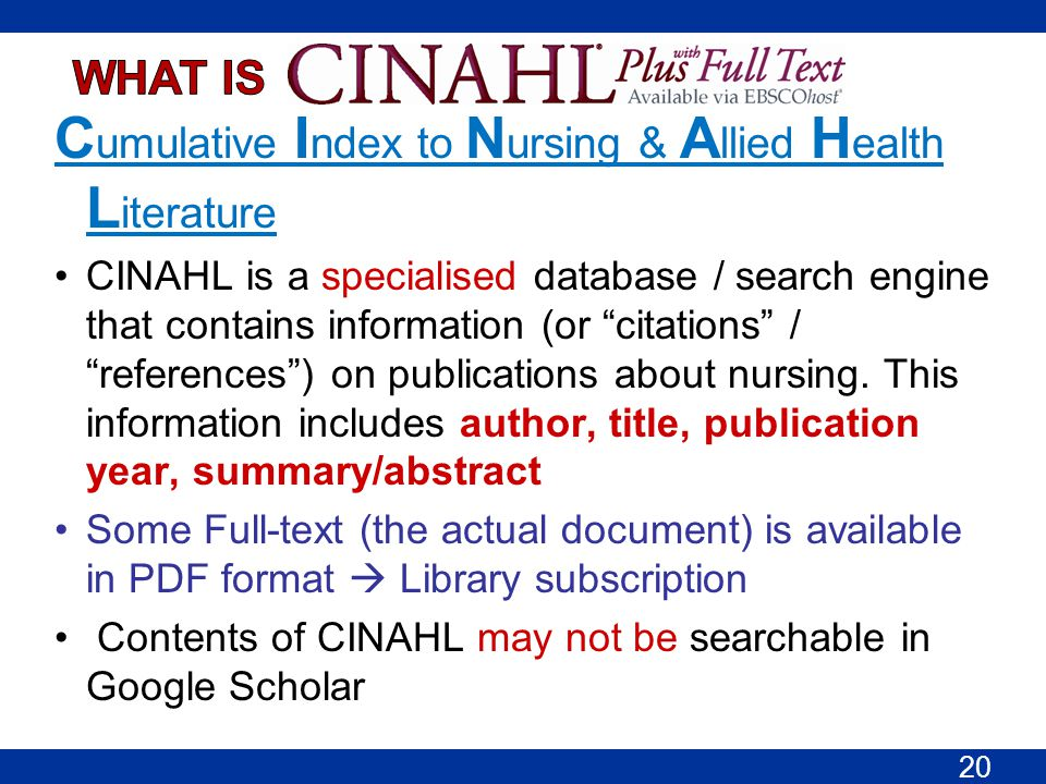 "C umulative I ndex to N ursing & A llied H ealth L iterature CINAHL is a specialised database / search engine that contains information (or ""citations"