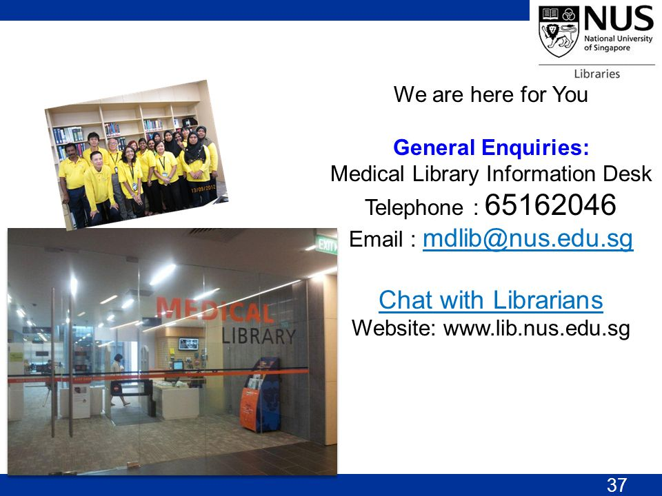 We are here for You General Enquiries: Medical Library Information Desk Telephone : 65162046 Email : mdlib@nus.edu.sg mdlib@nus.edu.sg Chat with Libra