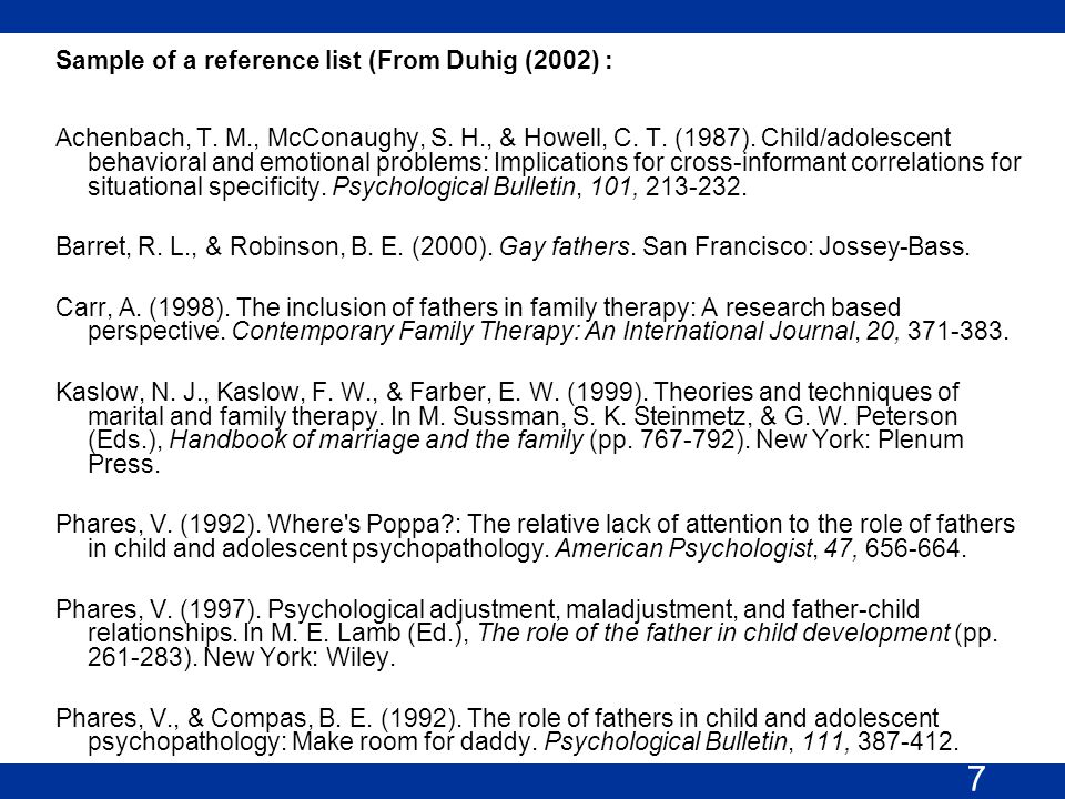 7 Sample of a reference list (From Duhig (2002) : Achenbach, T. M., McConaughy, S. H., & Howell, C. T. (1987). Child/adolescent behavioral and emotion