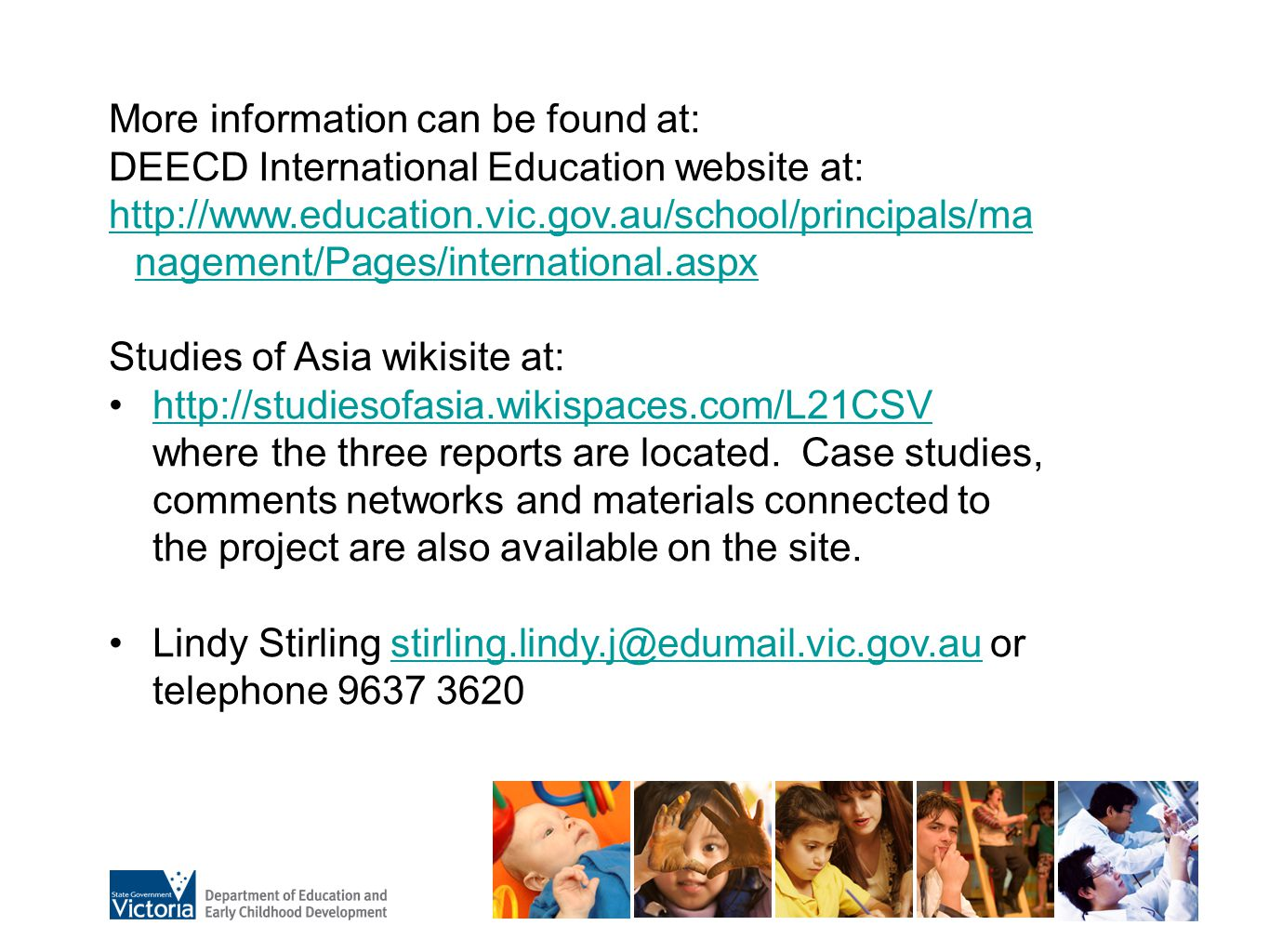 More information can be found at: DEECD International Education website at: http://www.education.vic.gov.au/school/principals/ma nagement/Pages/intern