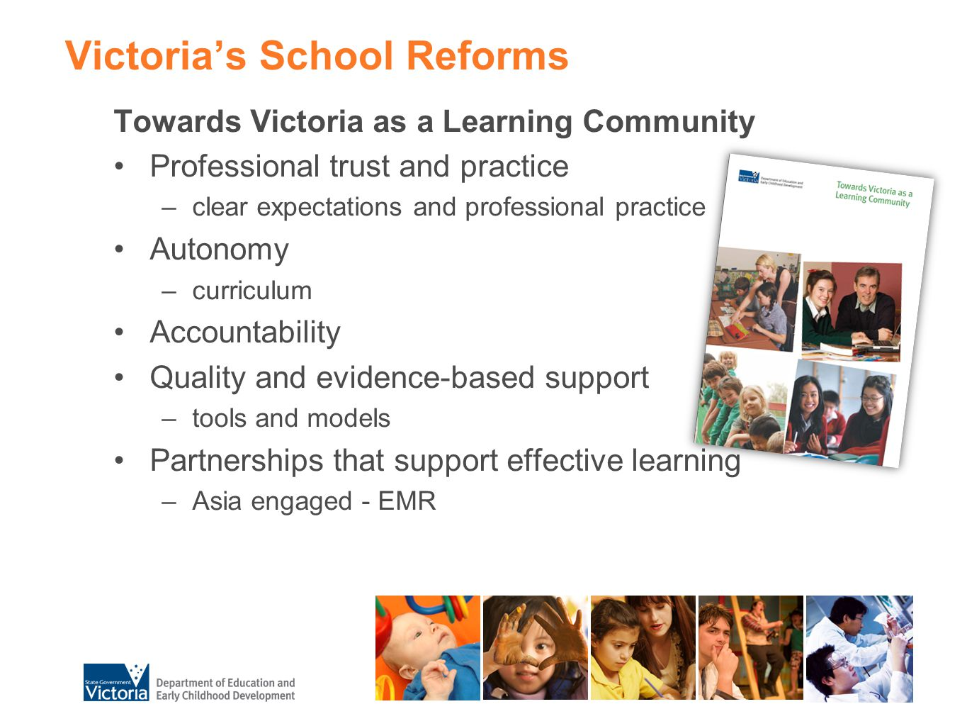 Victoria's School Reforms Towards Victoria as a Learning Community Professional trust and practice –clear expectations and professional practice Auton
