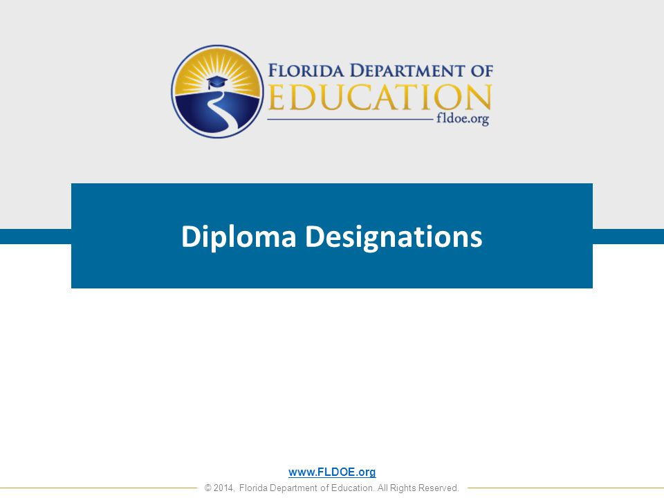 www.FLDOE.org © 2014, Florida Department of Education. All Rights Reserved. Diploma Designations