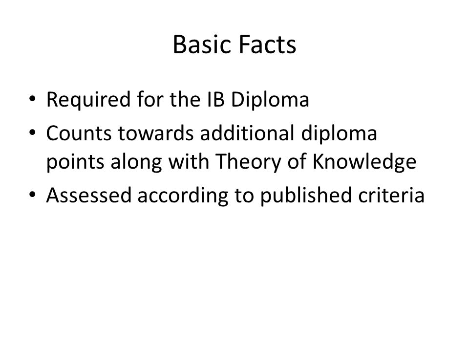 Basic Facts Required for the IB Diploma Counts towards additional diploma points along with Theory of Knowledge Assessed according to published criteria