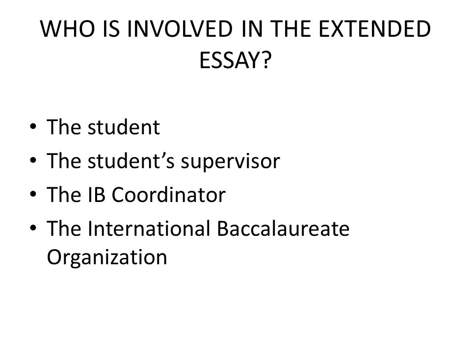 WHO IS INVOLVED IN THE EXTENDED ESSAY.